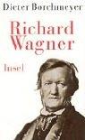 Richard Wagner: Ahasvers Wandlungen - Dieter Borchmeyer
