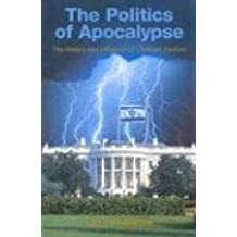 The Politics of Apocalypse: The History and Influence of Christian Zionism
