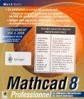Mathcad 8: Professionnel La reference internationale du calcul technique -