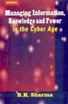 Managing Information, Knowledge and Power in the Cyber Age: Essays in Honour of R.G.Prasher