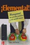 ¡ Elemental ! Management Sin Grandes Palabras Y Con Sentido Comun