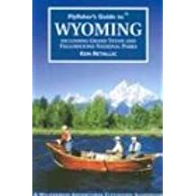 Flyfisher's Guide to Wyoming: Including Grand Teton and Yellowstone National Parks (Flyfisher's Guides)