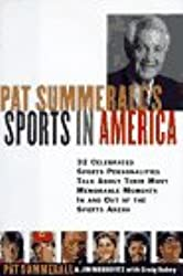 Pat Summerall's Sports in America: 32 Celebrated Sports Personalities Talk About Their Most Memorable Moments in and Out of the Sports Arena