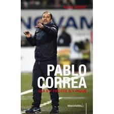 Pablo Correa qui s'y frotte s'y pique : L'autobiographie du coach franco-uruguayen par Romain Jacquot