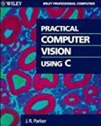 Practical Computer Vision Using C by J. R. Parker (1993-10-28)