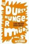Durst Hunger Müde - Elke Naters
