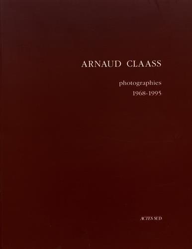 Arnaud Claass : Photographies 1968-1995
