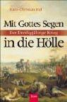 Mit Gottes Segen in die Hölle: Der Dreißigjährige Krieg - Hans-Christian Huf