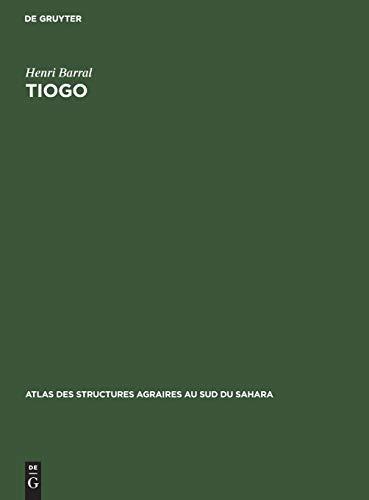 Tiogo: Etude Géographique D'un Terroir Léla; Haute-volta par Henri Barral
