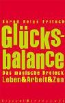 Glücksbalance: Das magische Dreieck Leben & Arbeit & Zen - Bernd Helge Fritsch