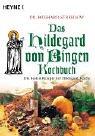 Heyne Das Hildegard-von-Bingen Kochbuch: Die besten Rezepte der Hildegard-Küche
