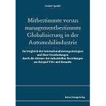 Mitbestimmte versus managementbestimmte Globalisierung in der Automobilindustrie: Ein Vergleich der Internationalisierungsstrategien und ihrer ... Beziehungen am Beispiel VWs und Renaults
