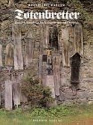 Totenbretter: Brauchdenkmäler in Niederbayern und der Oberpflalz