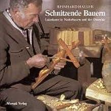 Schnitzende Bauern: Laienkunst in Niederbayern und der Oberpfalz