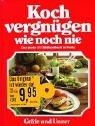 Gräfe und Unzer Verlag Kochvergnügen wie noch nie . Sonderleistung Kochen (GU Sonderleistung Kochen)