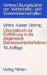 Übungsbuch zur Einführung in die Allgemeine Betriebswirtschaftslehre - Günter Wöhe, Hans Kaiser, Ulrich Döring