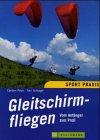 Produkt-Bild: Gleitschirmfliegen. Vom Anfänger zum Profi. Ein Lehrbuch für Theorie und Praxis des Gleitschirmfliegens