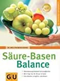 Säure-Basen-Balance: Übersäuerung erkennen und ausgleichen. Mit 8-Tage-Kur für Körper und Seele. Entschlacken. entgiften. abnehmen (GU Ratgeber Gesundheit) von Kraske. Eva-Maria (2005) Taschenbuch