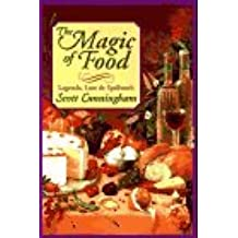 Magic of Food: Legends, Lore & Spellwork (Llewellyn's Practical Magick Series) by Scott Cunningham (1990-01-01)