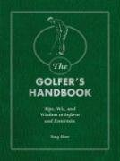 The Golfer's Handbook: Tips, Wit, and Wisdom to Inform and Entertain