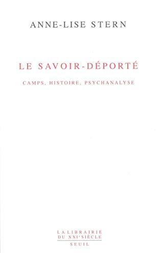 Le savoir-déporté - Camps, histoire, psychanalyse (Librairie du XXIe siècle) par Anne-lise Stern