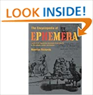 The Encyclopedia of Ephemera: A Guide to the Fragmentary Documents of Everyday Life for the Collector, Curator and Historian