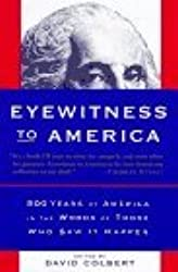 Eyewitness to America: 500 Years of America in the Words of Those Who Saw It Happen by David Colbert (1997-03-18)