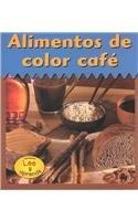 Alimentos de Color Cafe = Alimentos de Color Cafe (Colores Para Comer (The Colors We Eat)) por Patricia Whitehouse
