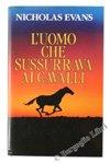 L'UOMO CHE SUSSURRAVA AI CAVALLI. Romanzo.