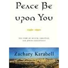 Peace Be Upon You: Fourteen Centuries of Muslim, Christian, and Jewish Coexistence in the Middle East by Zachary Karabell (2007-02-27)