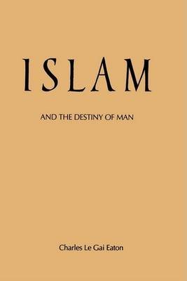 [(Islam and the Destiny of Man)] [By (author) Charles Le Gai Eaton] published on (February, 1986)