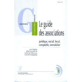 LE GUIDE DES ASSOCIATIONS. Les régimes juridique, social, fiscal, comptable, immobilier
