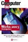 Works 2003 Einsteigerkurs: Texte schreiben - Kalkulieren - Daten verwalten - In Projekten arbeiten - Tipps und Tricks (2003-03-01)