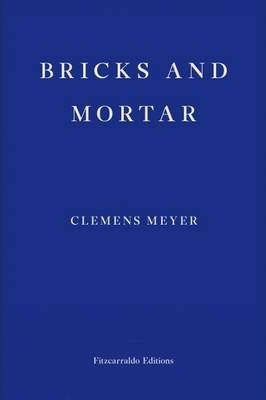 [Bricks and Mortar] (By (author) Clemens Meyer , Translated by Katy Derbyshire) [published: October, 2016]