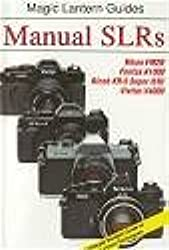 Manual Slrs: Includes, Nikon Fm2N, Pentax Ki000, Ricoh Kr-5 Super Ii/III and Vivitar V4000 (Magic Lantern Guides) by Joseph Meehan (1998-03-02)