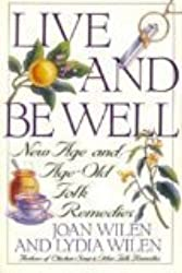 Live and Be Well: New Age and Age-Old Folk Remedies by Joan Wilen (1992-03-03)