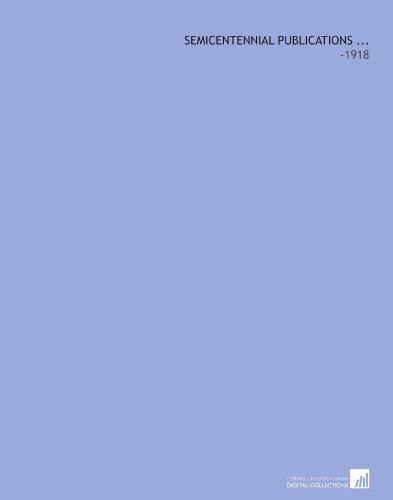 Semicentennial Publications .: -1918 por Berkeley, University of California