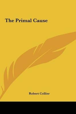 [(The Primal Cause)] [By (author) Robert Collier] published on (May, 2010)