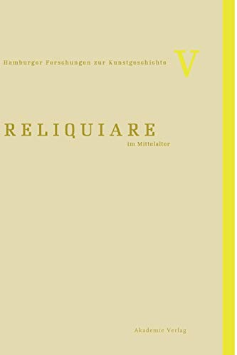 Reliquiare im Mittelalter (Hamburger Forschungen zur Kunstgeschichte, Band 5)