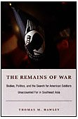 The Remains of War: Bodies, Politics, and the Search for American Soldiers Unaccounted for in Southeast Asia (Politics, History, & Culture)