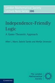 Independence-Friendly Logic: A Game-Theoretic Approach (London Mathematical Society Lecture Note Series) 1st edition by Mann, Allen L., Sandu, Gabriel, Sevenster, Merlijn (2011) Paperback