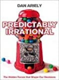 (PREDICTABLY IRRATIONAL: THE HIDDEN FORCES THAT SHAPE OUR DECISIONS (REVISED AND EXPANDED)) BY ARIELY, DAN(AUTHOR)Paperback May-2010