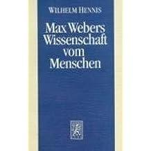 Max Webers Wissenschaft vom Menschen: Neue Studien zur Biographie des Werks