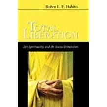 Total Liberation: Zen Spirituality and the Social Dimension by Ruben L. F. Habito (26-Apr-1989) Paperback