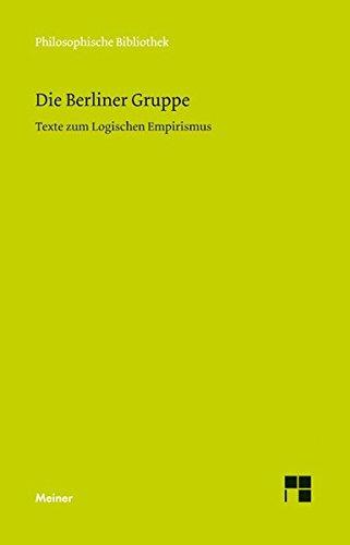 Die Berliner Gruppe: Texte zum Logischen Empirismus von Walter Dubislav, Kurt Grelling, Carl G. Hempel, Alexander Herzberg, Kurt Lewin, Paul Oppenheim und Hans Reichenbach (Philosophische Bibliothek)