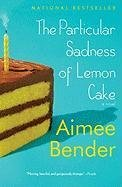 Portada del libro [The Particular Sadness of Lemon Cake] (By: Aimee Bender) [published: April, 2011]