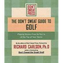 The Don't Sweat Guide to Golf: Playing Stress-free So You're at the Top of Your Game (Don't Sweat Guides)