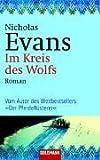Im Kreis des Wolfs -: Roman - Vom Autor des Weltbestsellers 'Der Pferdeflüsterer' - Nicholas Evans