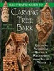 Illustrated Guide to Carving Tree Bark: Releasing Woodspirits and Whimsical Dwellings in Found Wood