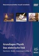 Grundlagen Physik - Das elektrische Feld: Experimente - Modelle - Anwendungen im Alltag